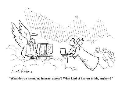 """What do you mean, 'no internet access?'  What kind of heaven is this, any?"" - Cartoon-Mort Gerberg-Premium Giclee Print"