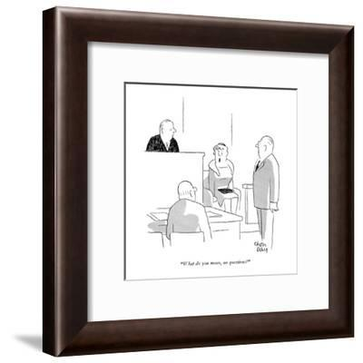 """""""What do you mean, no questions?"""" - New Yorker Cartoon-Chon Day-Framed Premium Giclee Print"""