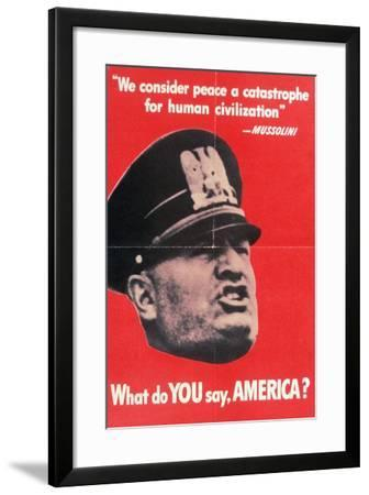 What Do You Say America?, US 2nd World War Poster with Face of Mussolini, Anon, C.1942--Framed Giclee Print
