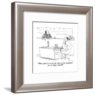 """""""What good is it to be the victor if the vanquished are no longer around?"""" - New Yorker Cartoon-Richard Cline-Framed Premium Giclee Print"""