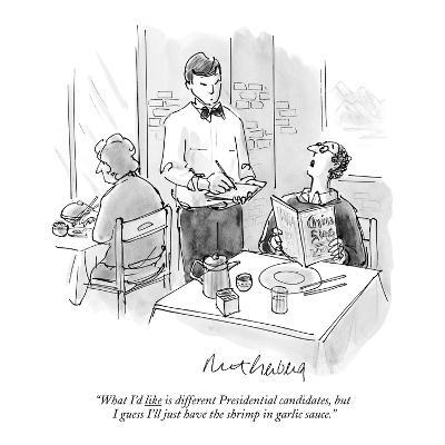 """What I'd like is different Presidential candidates, but I guess I'll just?"" - New Yorker Cartoon-Mort Gerberg-Premium Giclee Print"