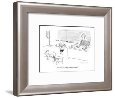 """"""" 'What I Did on My Summer Vacation.' """" - New Yorker Cartoon-Danny Shanahan-Framed Premium Giclee Print"""
