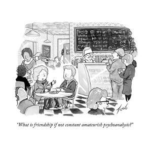 """What is friendship if not constant amateurish psychoanalysis?"" - New Yorker Cartoon"