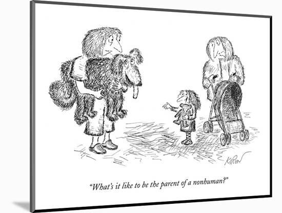 """""""What's it like to be the parent of a nonhuman?"""" - New Yorker Cartoon-Edward Koren-Mounted Premium Giclee Print"""
