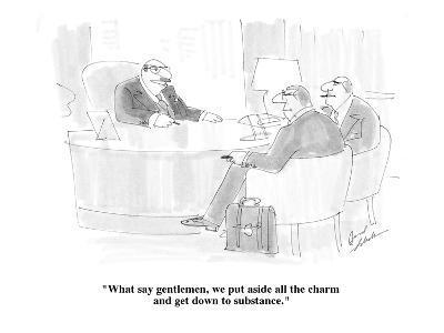 """What say gentlemen, we put aside all the charm and get down to substance."" - Cartoon-Bernard Schoenbaum-Premium Giclee Print"