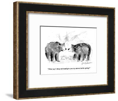 """""""What say I sleep on it and give you my answer in the spring?"""" - Cartoon-Bernard Schoenbaum-Framed Premium Giclee Print"""