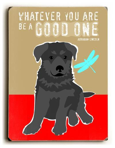 Whatever you are be a good one-Ginger Oliphant-Wood Sign
