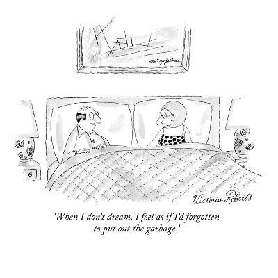 """""""When I don't dream, I feel as if I'd forgotten to put out the garbage."""" - New Yorker Cartoon-Victoria Roberts-Premium Giclee Print"""