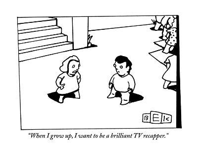 """""""When I grow up, I want to be a brilliant TV recapper.""""  - New Yorker Cartoon-Bruce Eric Kaplan-Premium Giclee Print"""