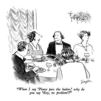 """""""When I say 'Please pass the butter,' why do you say 'Hey, no problem.'?"""" - New Yorker Cartoon-Charles Saxon-Premium Giclee Print"""