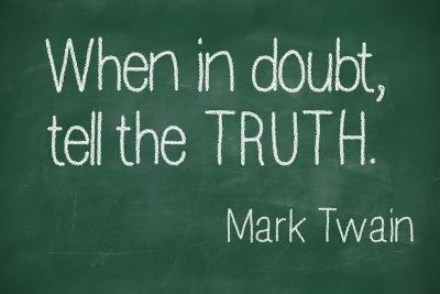 When in Doubt, Tell the Truth-lculig-Photographic Print