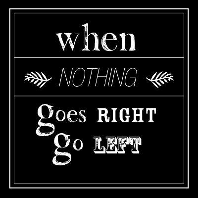 When Nothing Goes Right--Art Print