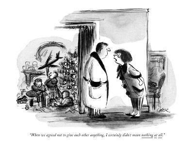 """""""When we agreed not to give each other anything, I certainly didn't mean n?"""" - New Yorker Cartoon-Lee Lorenz-Premium Giclee Print"""