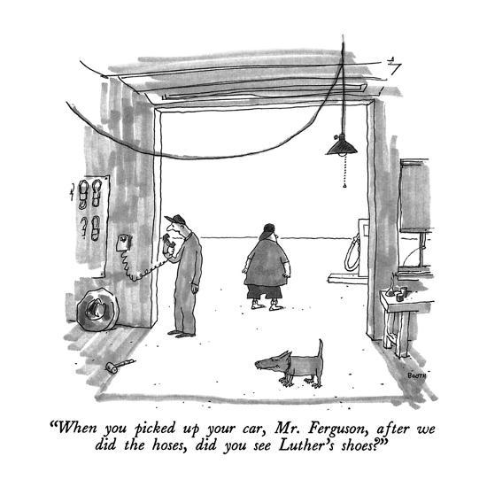 """""""When you picked up your car, Mr. Ferguson, after we did the hoses, did yo?"""" - New Yorker Cartoon-George Booth-Premium Giclee Print"""