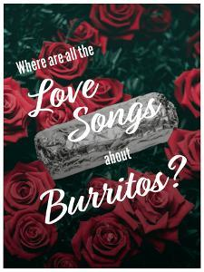 Where Are All the Love Songs About Burritos?