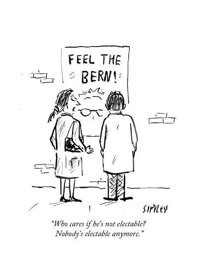 """""""Who cares if he's not electable? Nobody's electable anymore."""" - Cartoon-David Sipress-Premium Giclee Print"""