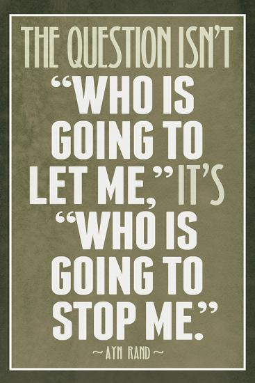 Who Is Going To Stop Me Ayn Rand--Art Print