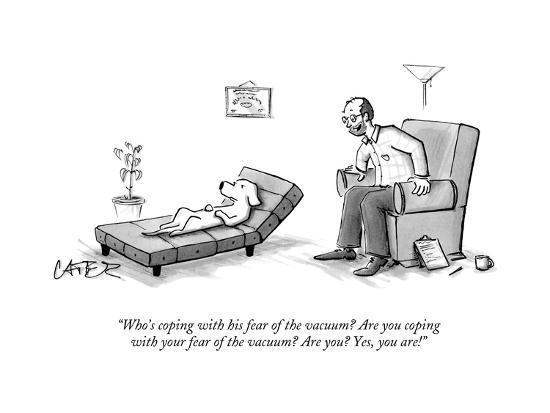 """""""Who's coping with his fear of the vacuum? Are you coping with your fear o?"""" - New Yorker Cartoon-Chris Cater-Premium Giclee Print"""