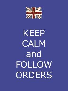 Keep Calm and Follow Orders by Whoartnow