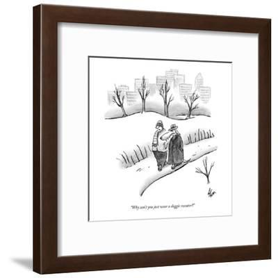"""""""Why can't you just wear a doggie sweater?"""" - New Yorker Cartoon-Frank Cotham-Framed Premium Giclee Print"""