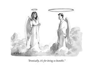 """""""Ironically, it's for being so humble."""" - New Yorker Cartoon by Will McPhail"""