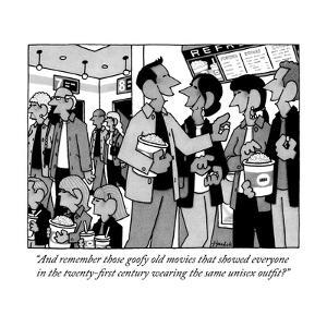 """""""And remember those goofy old movies that showed everyone in the twenty-fi?"""" - New Yorker Cartoon by William Haefeli"""