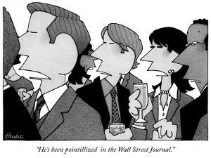 """""""He's been pointillized  in the Wall Street Journal."""" - New Yorker Cartoon by William Haefeli"""