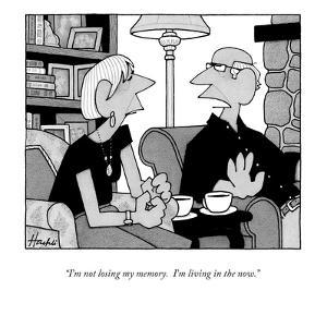 """I'm not losing my memory.  I'm living in the now."" - New Yorker Cartoon by William Haefeli"