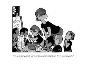 """I'm sure your parents won't mind us using white flour. We're making paste - New Yorker Cartoon by William Haefeli"