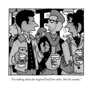"""""""I'm talking about the original YouTube video. Not the remake."""" - New Yorker Cartoon by William Haefeli"""