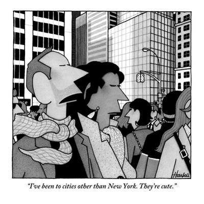 """""""I've been to cities other than New York. They're cute."""" - New Yorker Cartoon by William Haefeli"""