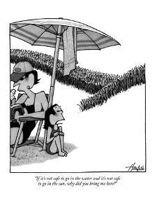 """If it's not safe to go in the water and it's not safe to go in the sun, w?"" - New Yorker Cartoon by William Haefeli"
