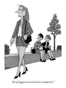 """""""If only legginess were based on circumference."""" - New Yorker Cartoon by William Haefeli"""