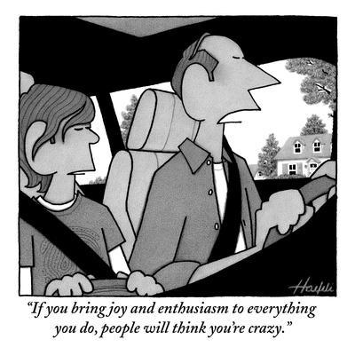 """If you bring joy and enthusiasm to everything you do, people will think y?"" - New Yorker Cartoon"