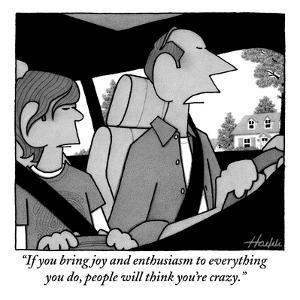 """If you bring joy and enthusiasm to everything you do, people will think y?"" - New Yorker Cartoon by William Haefeli"