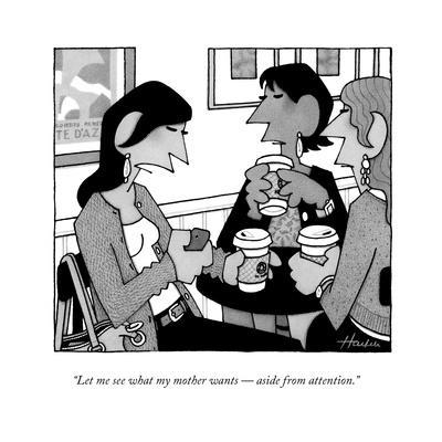 """Let me see what my mother wants ? aside from attention."" - New Yorker Cartoon"