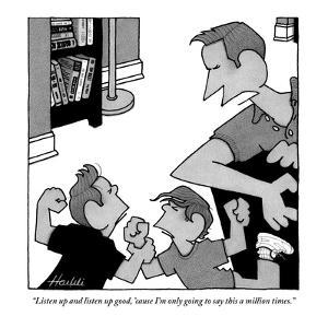 """""""Listen up and listen up good, 'cause I'm only going to say this a million?"""" - New Yorker Cartoon by William Haefeli"""