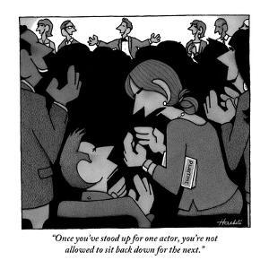 """""""Once you've stood up for one actor, you're not allowed to sit back down f?"""" - New Yorker Cartoon by William Haefeli"""