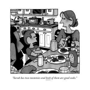 """""""Sarah has two mommies and both of them are good cooks."""" - New Yorker Cartoon by William Haefeli"""