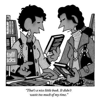 """""""That's a nice little book. It didn't waste too much of my time."""" - New Yorker Cartoon by William Haefeli"""