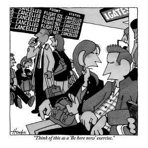 """""""Think of this as a 'Be here now' exercise."""" - New Yorker Cartoon by William Haefeli"""