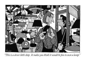 """""""This is a clever little shop.  It makes you think it would be fun to own ?"""" - New Yorker Cartoon by William Haefeli"""