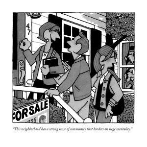 """""""This neighborhood has a strong sense of community that borders on siege m?"""" - New Yorker Cartoon by William Haefeli"""