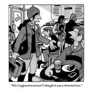 """""""Was I supposed to answer? I thought it was a rhetorical text."""" - New Yorker Cartoon by William Haefeli"""