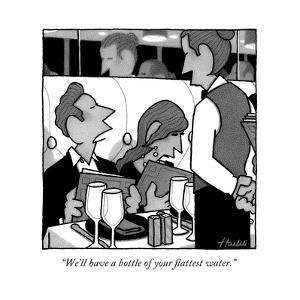 """""""We'll have a bottle of your flattest water."""" - New Yorker Cartoon by William Haefeli"""