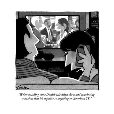 """""""We're watching some Danish television show and convincing ourselves that ..."""" - New Yorker Cartoon by William Haefeli"""