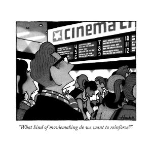 """""""What kind of moviemaking do we want to reinforce?"""" - New Yorker Cartoon by William Haefeli"""