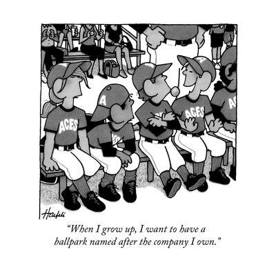 """When I grow up, I want to have a ballpark named after the company I own."" - New Yorker Cartoon"