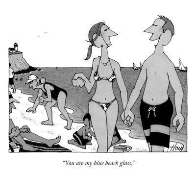 """You are my blue beach glass."" - New Yorker Cartoon"