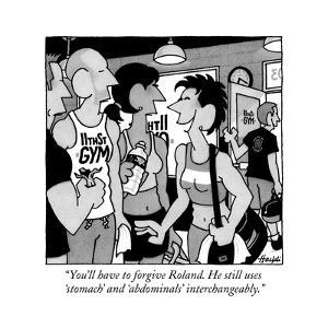 """""""You'll have to forgive Roland. He still uses 'stomach' and 'abdominals' i?"""" - New Yorker Cartoon by William Haefeli"""